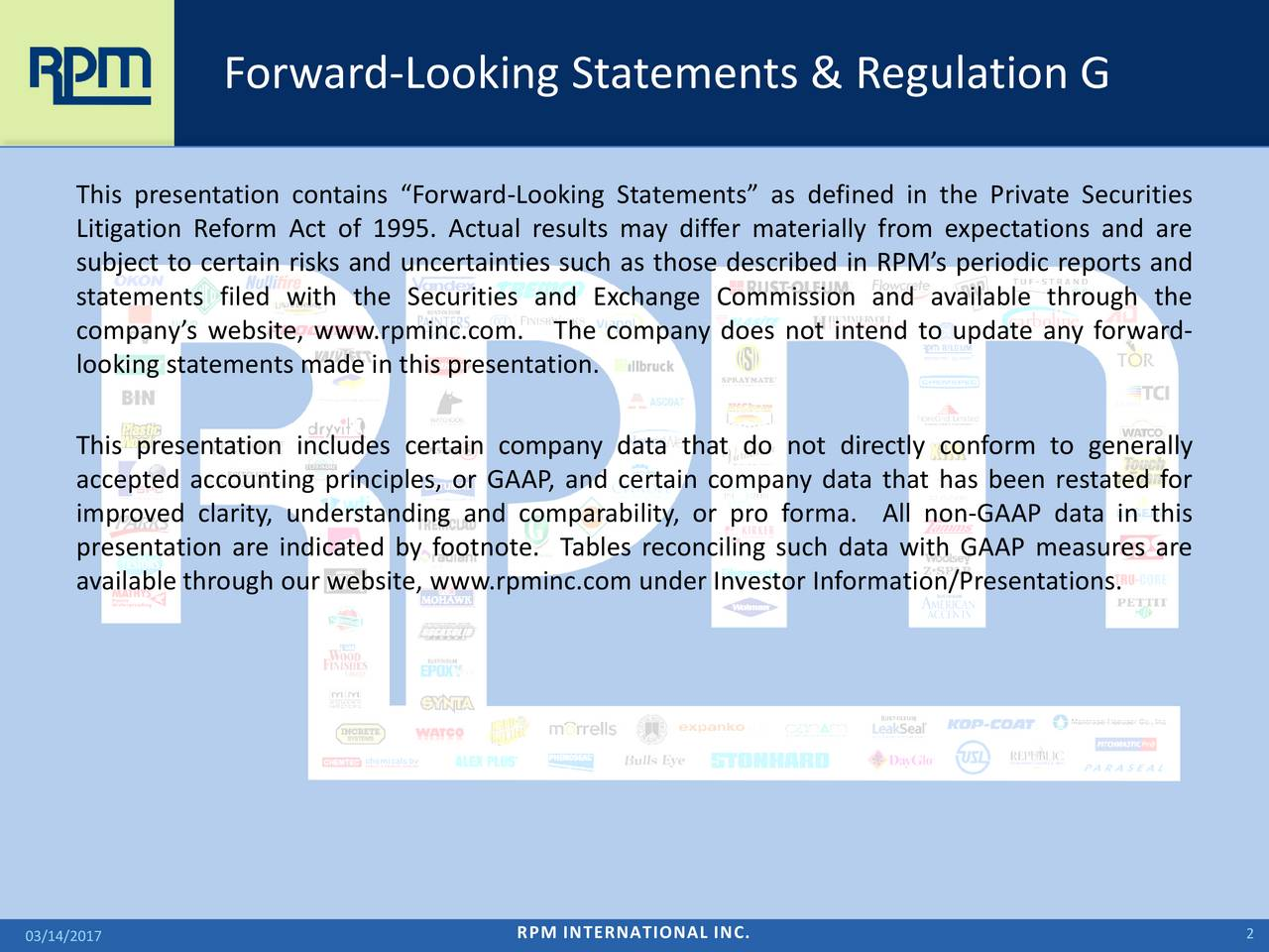 This presentation contains Forward-Looking Statements as defined in the Private Securities Litigation Reform Act of 1995. Actual results may differ materially from expectations and are subject to certain risks and uncertainties such as those described in RPMs periodic reports and statements filed with the Securities and Exchange Commission and available through the companys website, www.rpminc.com. The company does not intend to update any forward- looking statements made in this presentation. This presentation includes certain company data that do not directly conform to generally accepted accounting principles, or GAAP, and certain company data that has been restated for improved clarity, understanding and comparability, or pro forma. All non-GAAP data in this presentation are indicated by footnote. Tables reconciling such data with GAAP measures are available through our website, www.rpminc.com under Investor Information/Presentations. RPM INTERNATIONAL INC. 2