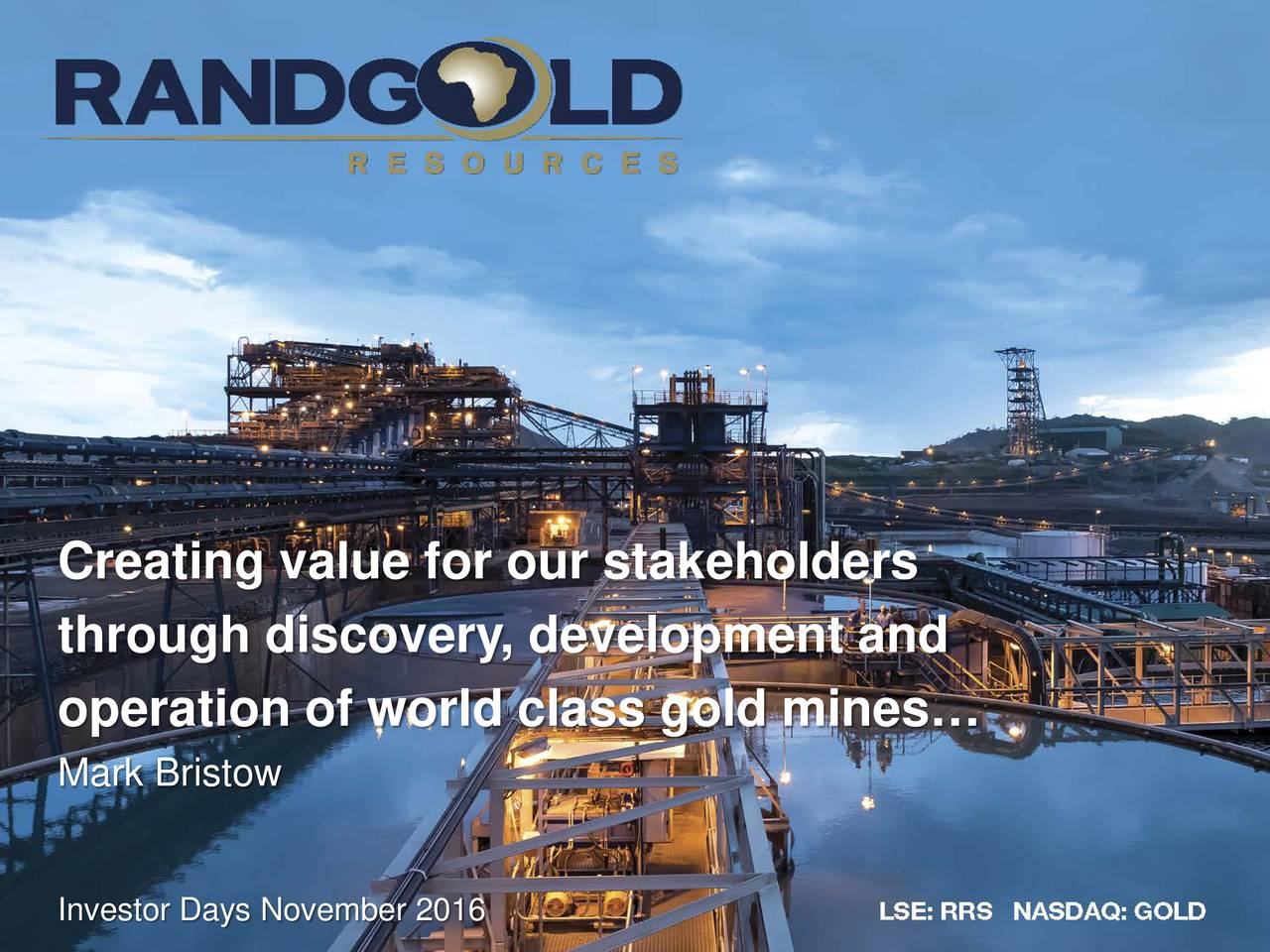 Randgold resources gold investor presentation slideshow through discovery development and operation of world class gold mines mark bristow investor days november buycottarizona
