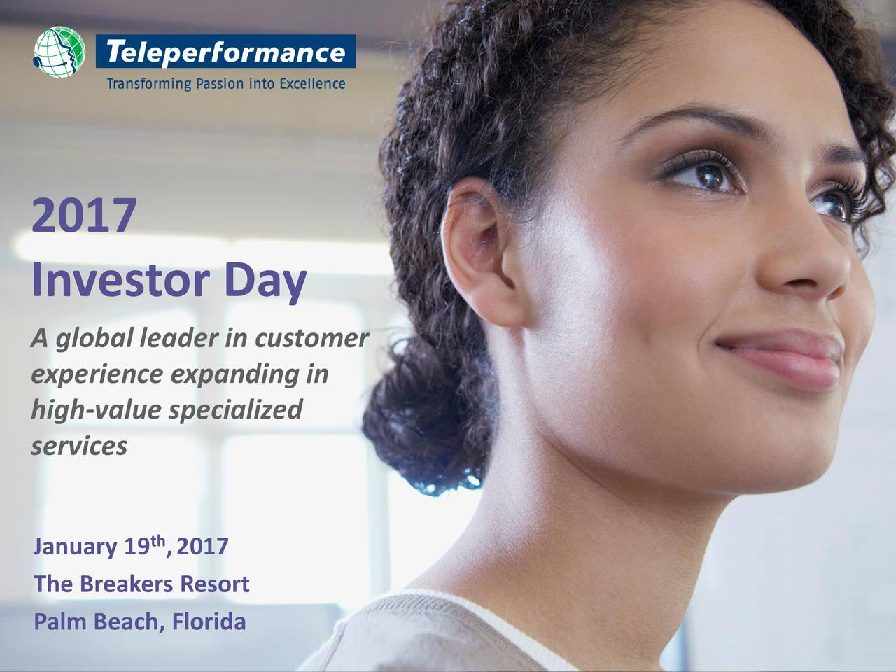 Investor Day A global leader in customer experience expanding in high-value specialized services January 19 ,2017 The Breakers Resort Palm Beach, Florida