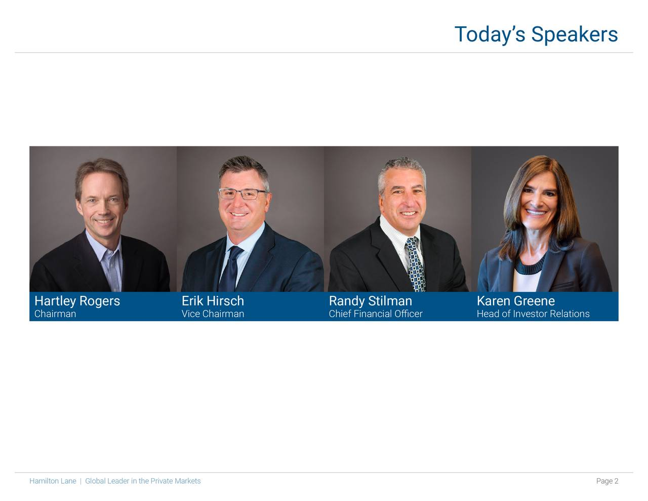 Hartley Rogers Erik Hirsch Randy Stilman Karen Greene Chairman Vice Chairman Chief Financial Officer Head of Investor Relations Hamilton Lane   Global Leader in the Private Markets Page 2