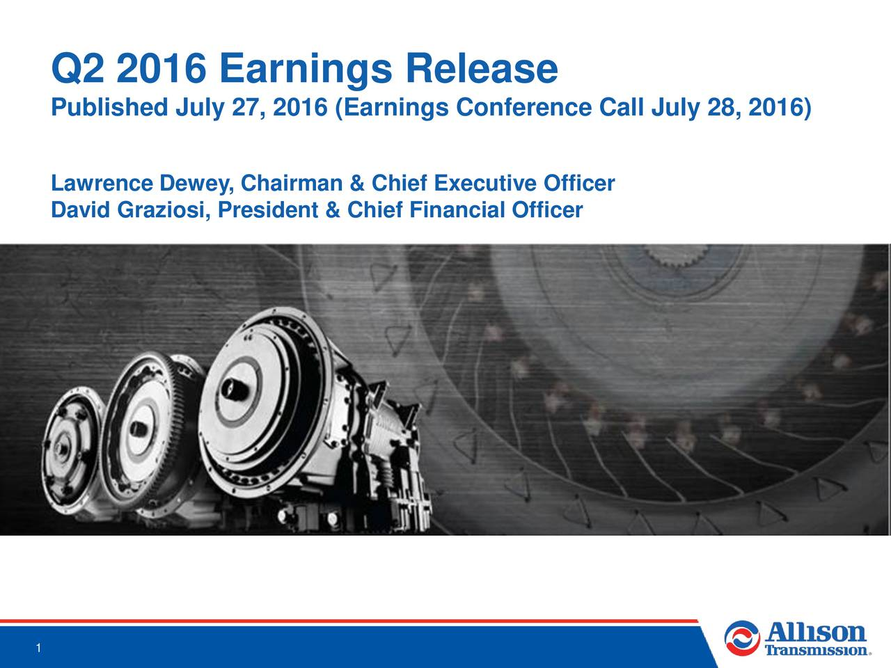 Published July 27, 2016 (Earnings Conference Call July 28, 2016) Lawrence Dewey, Chairman & Chief Executive Officer David Graziosi, President & Chief Financial Officer 1