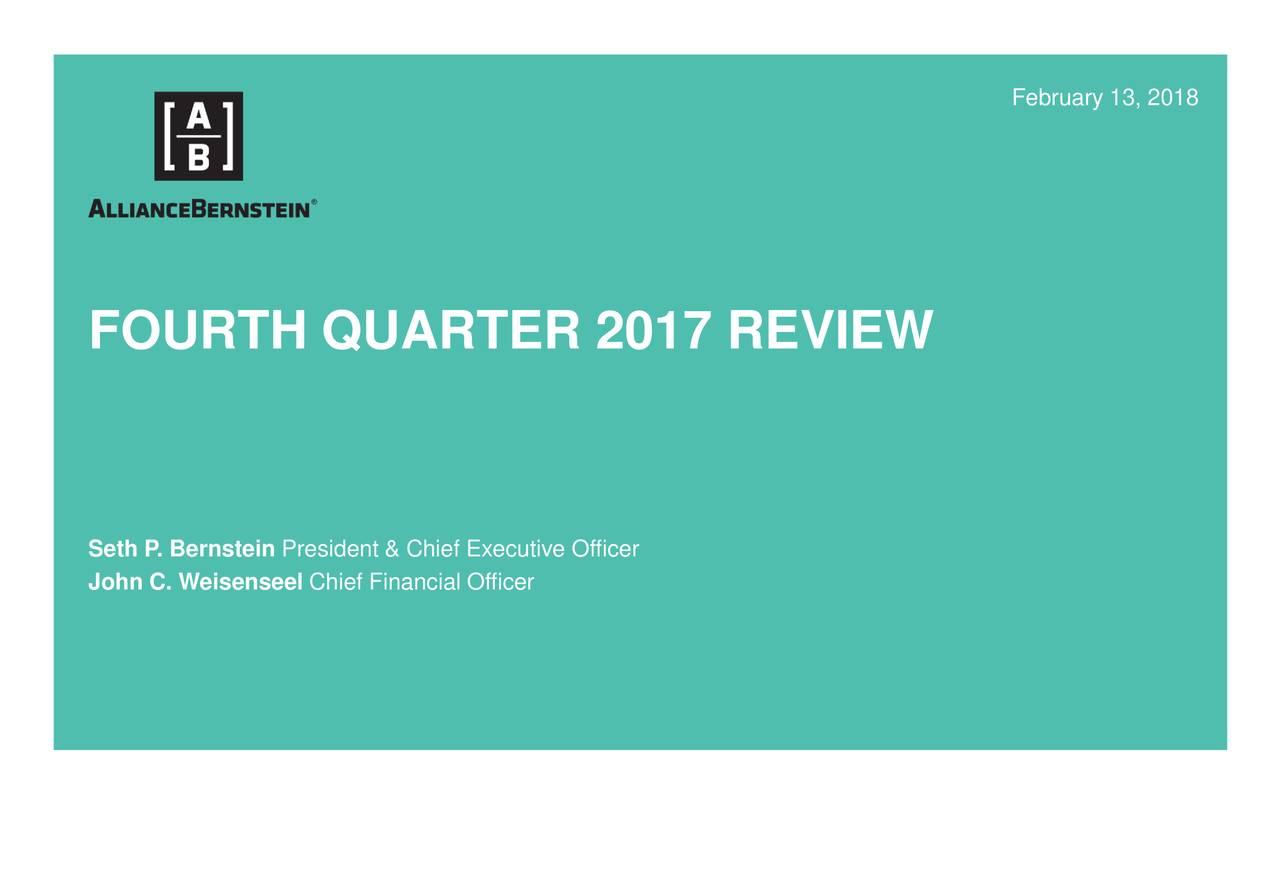 FOURTH QUARTER 2017 REVIEW Seth P. Bernstein President & Chief Executive Officer John C. Weisenseel Chief Financial Officer