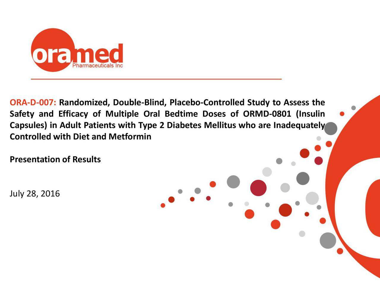 Safety and Efficacy of Multiple Oral Bedtime Doses of ORMD-0801 (Insulin Capsules) in Adult Patients with Type 2 Diabetes Mellitus who are Inadequately Controlled with Diet and Metformin Presentation of Results July 28, 2016