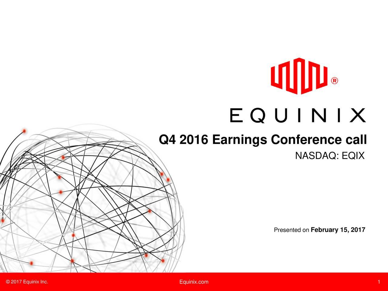 NASDAQ: EQIX Presented February 15, 2017 2017 Equinix Inc. Equinix.com 1
