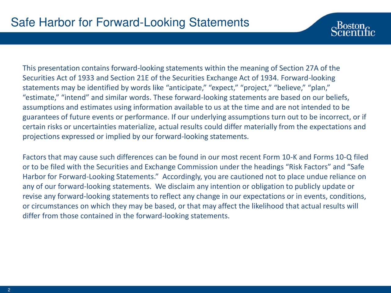 This presentation contains forward-looking statements within the meaning of Section 27A of the Securities Act of 1933 and Section 21E of the Securities Exchange Act of 1934. Forward-looking statements may be identified by words like anticipate, expect, project, believe, plan, estimate, intend and similar words. These forward-looking statements are based on our beliefs, assumptions and estimates using information available to us at the time and are not intended to be guarantees of future events or performance. If our underlying assumptions turn out to be incorrect, or if certain risks or uncertainties materialize, actual results could differ materially from the expectations and projections expressed or implied by our forward-looking statements. Factors that may cause such differences can be found in our most recent Form 10-K and Forms 10-Q filed or to be filed with the Securities and Exchange Commission under the headings Risk Factors and Safe Harbor for Forward-Looking Statements. Accordingly, you are cautioned not to place undue reliance on any of our forward-looking statements. We disclaim any intention or obligation to publicly update or revise any forward-looking statements to reflect any change in our expectations or in events, conditions, or circumstances on which they may be based, or that may affect the likelihood that actual results will differ from those contained in the forward-looking statements.