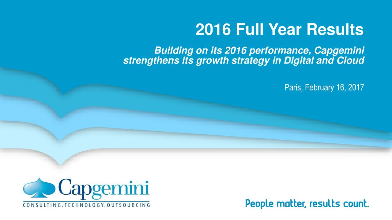 Building on its 2016 performance, Capgemini strengthens its growth strategy in Digital and Cloud Paris, February 16, 2017