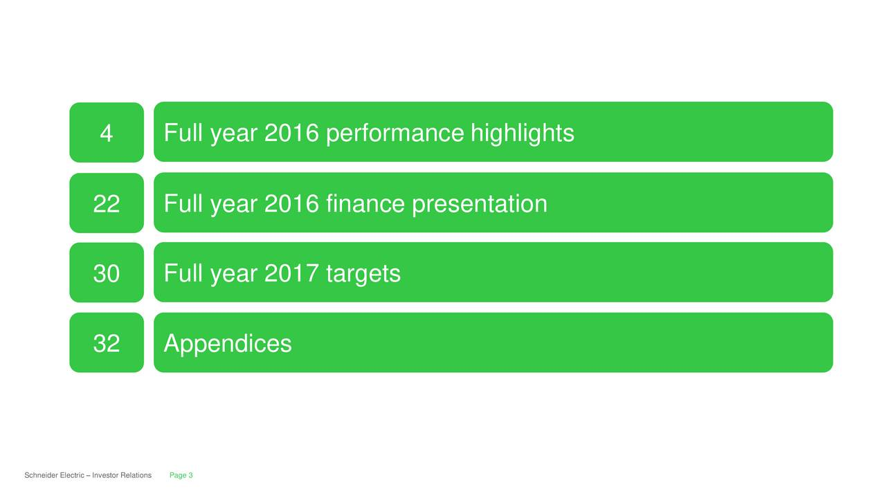 22 Full year 2016 finance presentation 30 Full year 2017 targets 32 Appendices Schneider ElecPage 3 Investor Relations