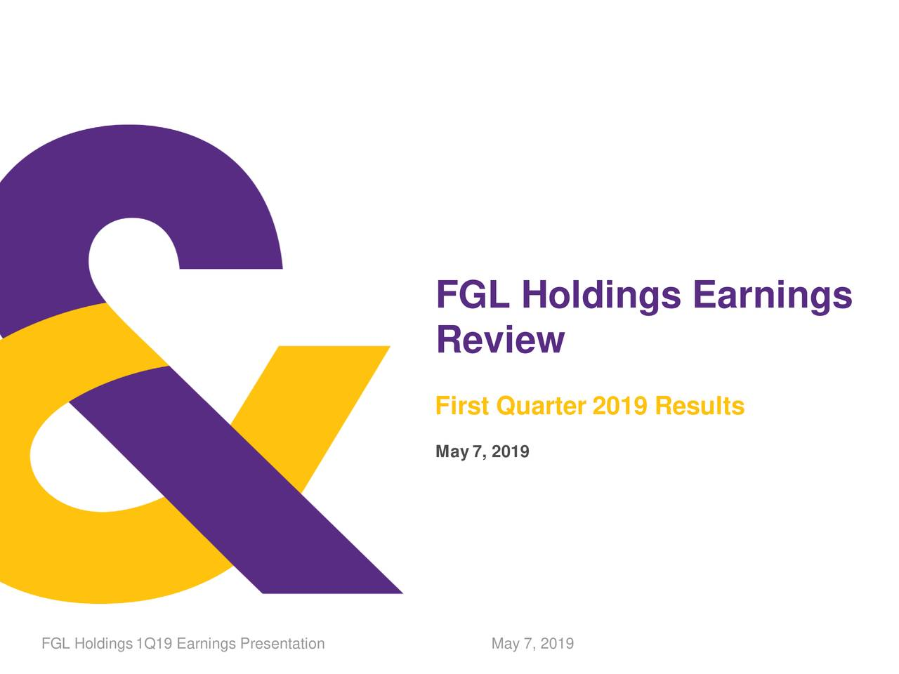 Review First Quarter 2019 Results May7, 2019 FGL Holdings1Q19 Earnings Presentation May 7, 2019 1