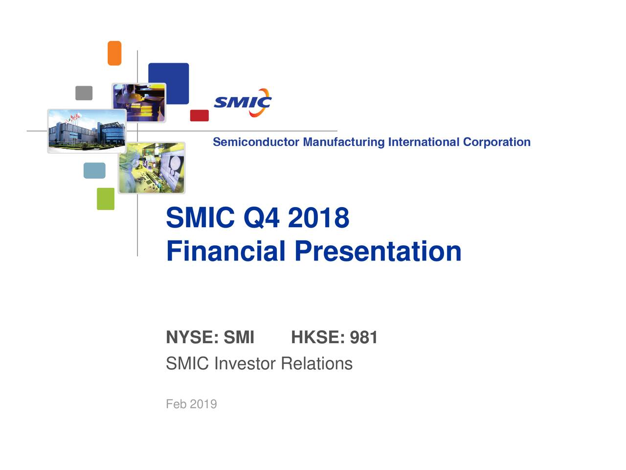 Financial Presentation NYSE: SMI HKSE: 981 SMIC Investor Relations Feb 2019