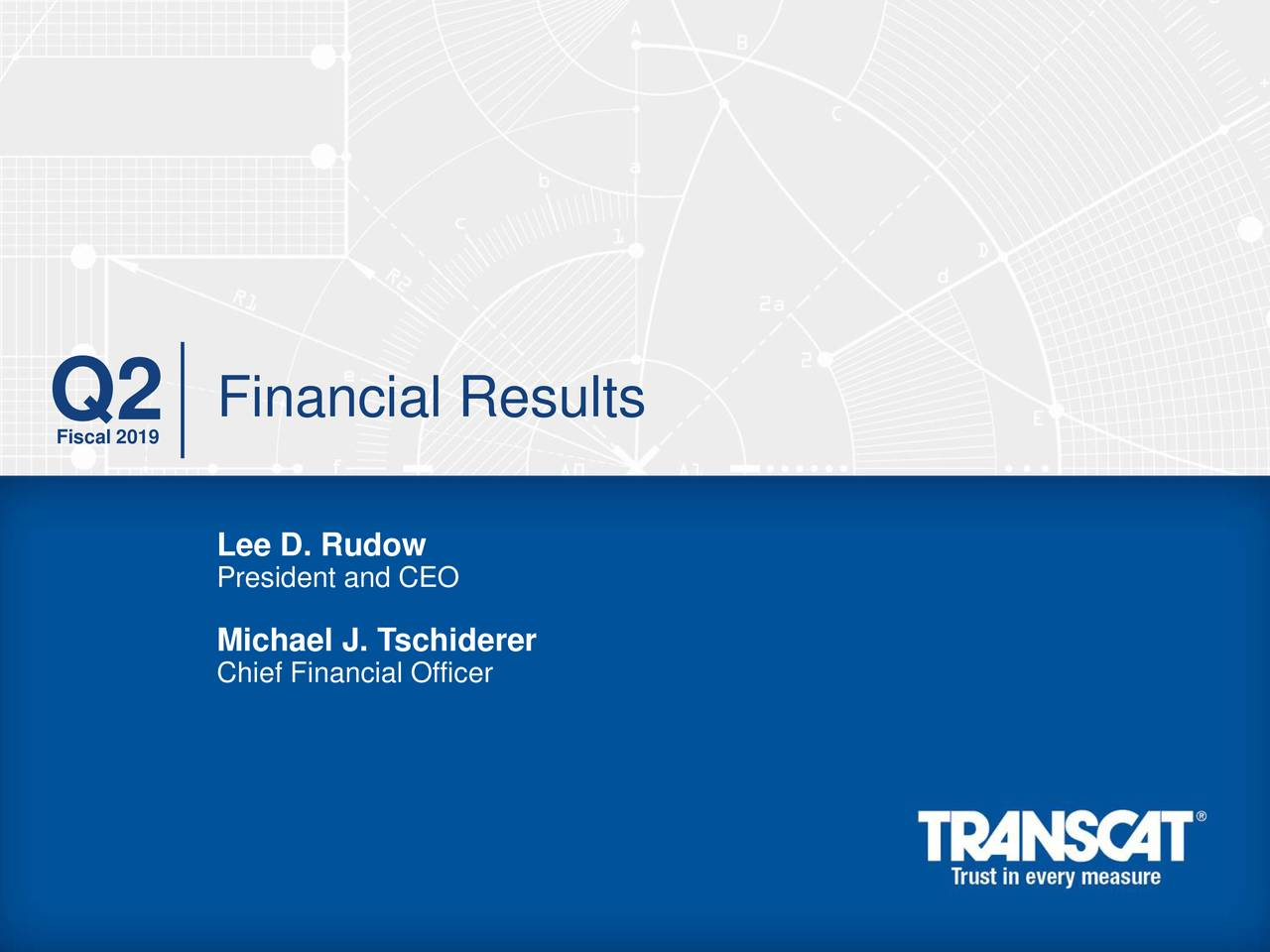 Fiscal 2019 President and CEO Michael J. Tschiderer Chief Financial Officer 1