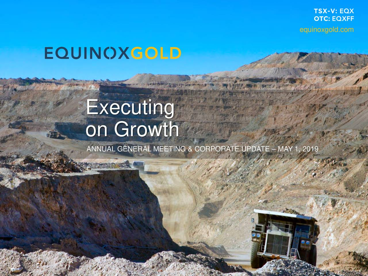 Executing on Growth ANNUAL GENERAL MEETING & CORPORATE UPDATE – MAY 1, 2019 1