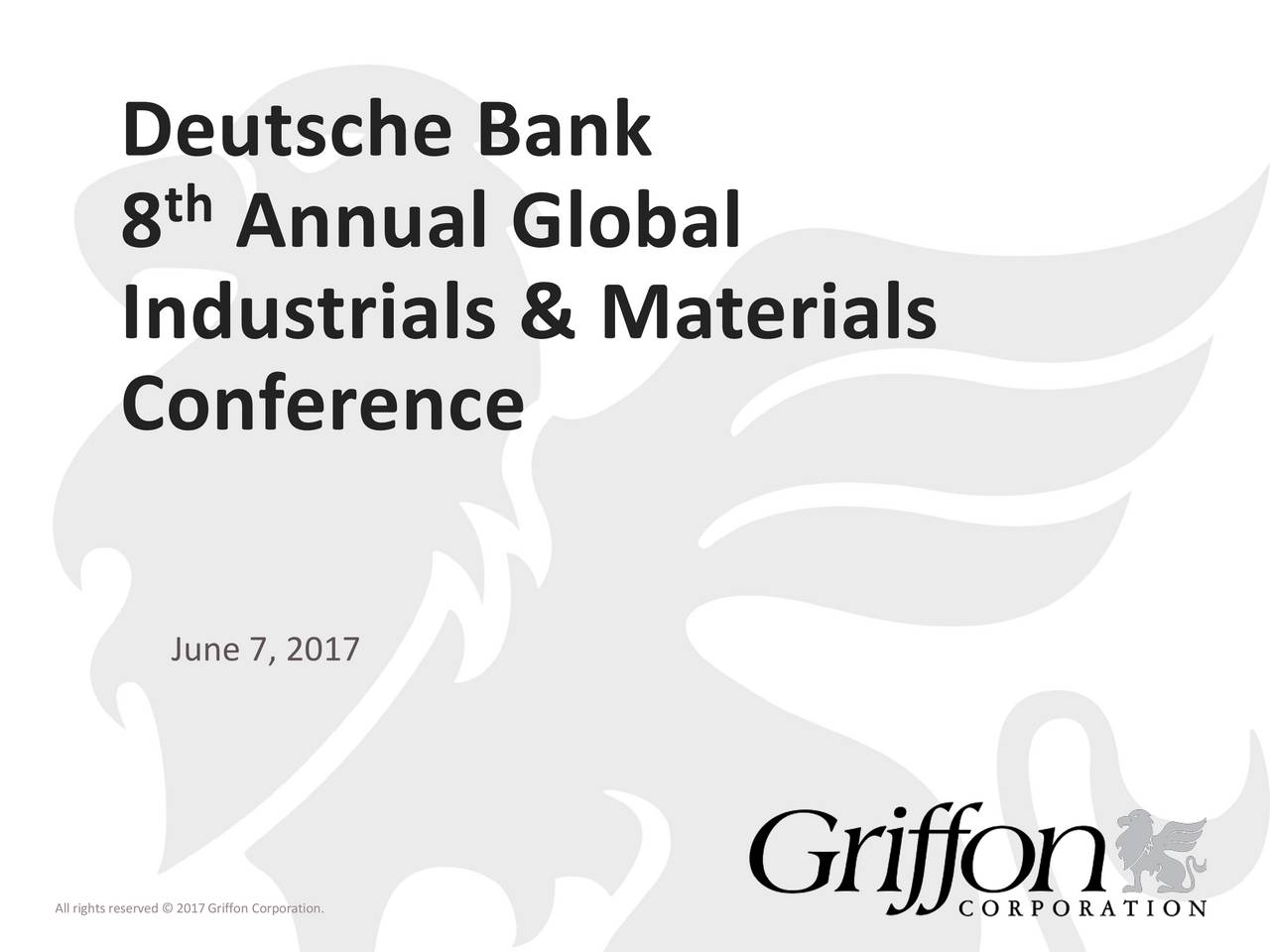 th 8 Annual Global Industrials & Materials Conference June 7, 2017 All rights reserved  2017Griffon Corporation.