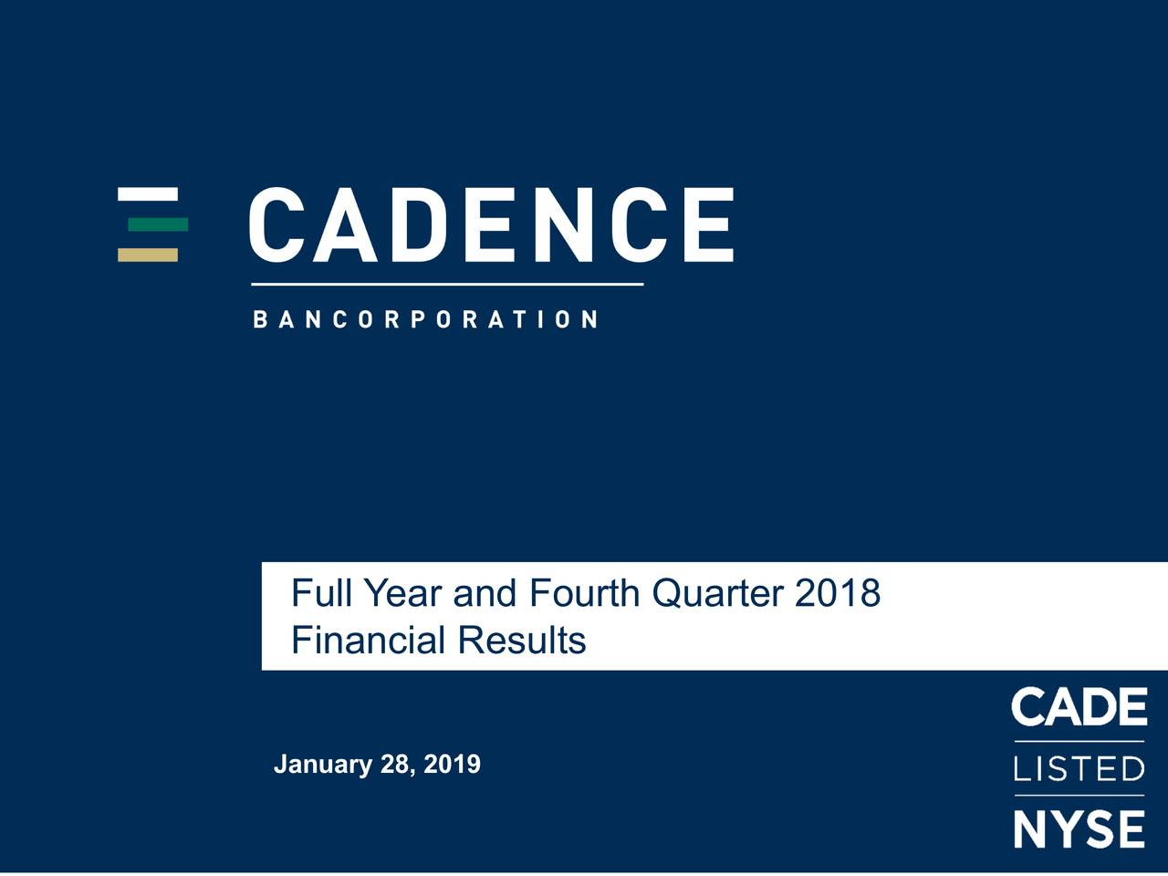 ANALYST Paul B. Murphy, Jr. Chairman and CEO February 7, 2017 Full Year and Fourth Quarter 2018 Financial Results January 28, 2019 Cadence Bank, N.A. Member FDIC