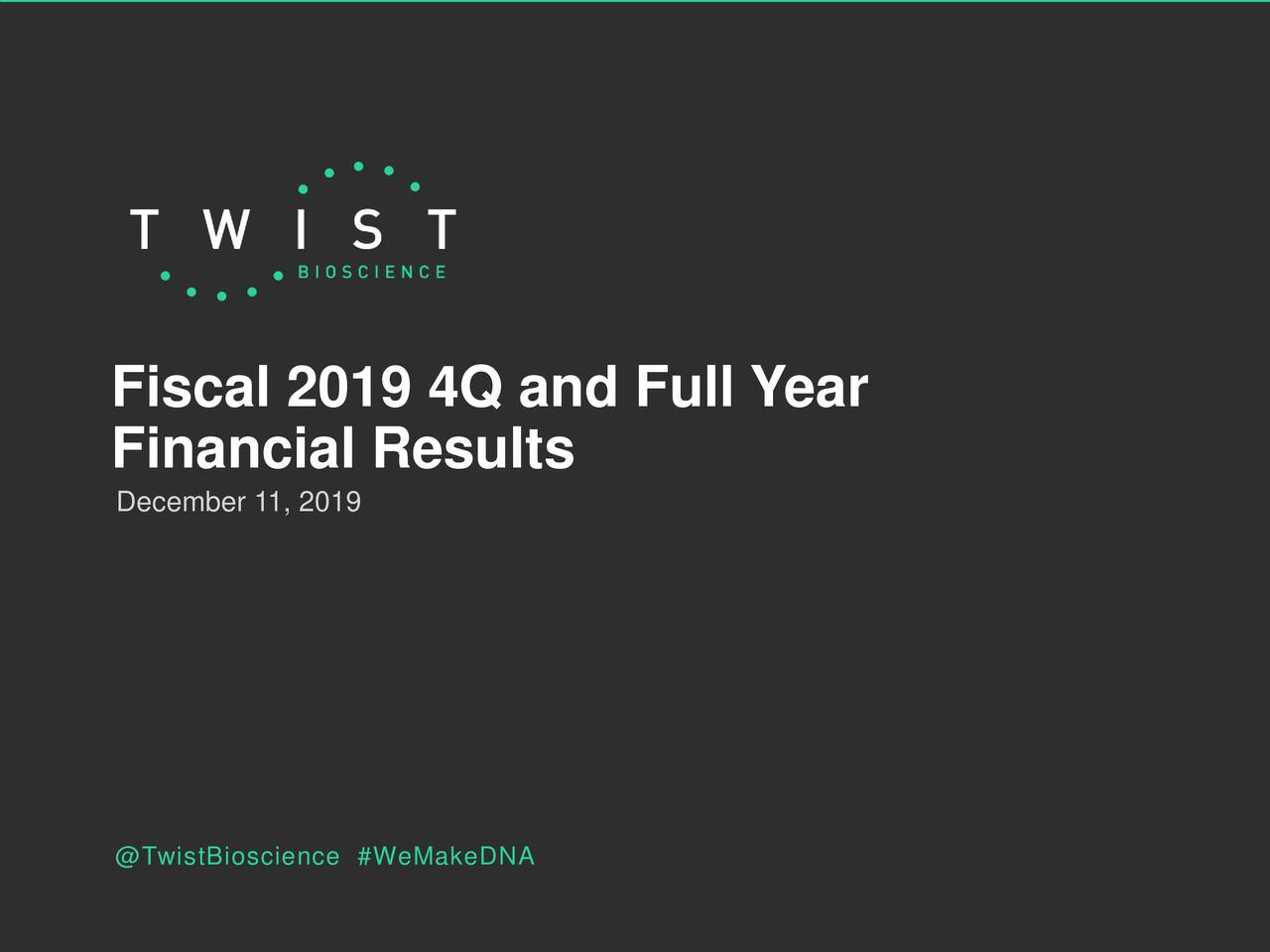 Twist Bioscience Corporation 2019 Q4 - Results - Earnings Call Presentation - Twist Bioscience Corporation (NASDAQ:TWST) | Seeking Alpha