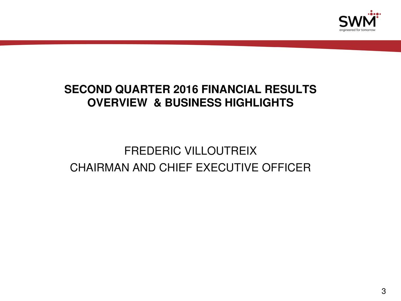 OVERVIEW & BUSINESS HIGHLIGHTS FREDERIC VILLOUTREIX CHAIRMAN AND CHIEF EXECUTIVE OFFICER 3