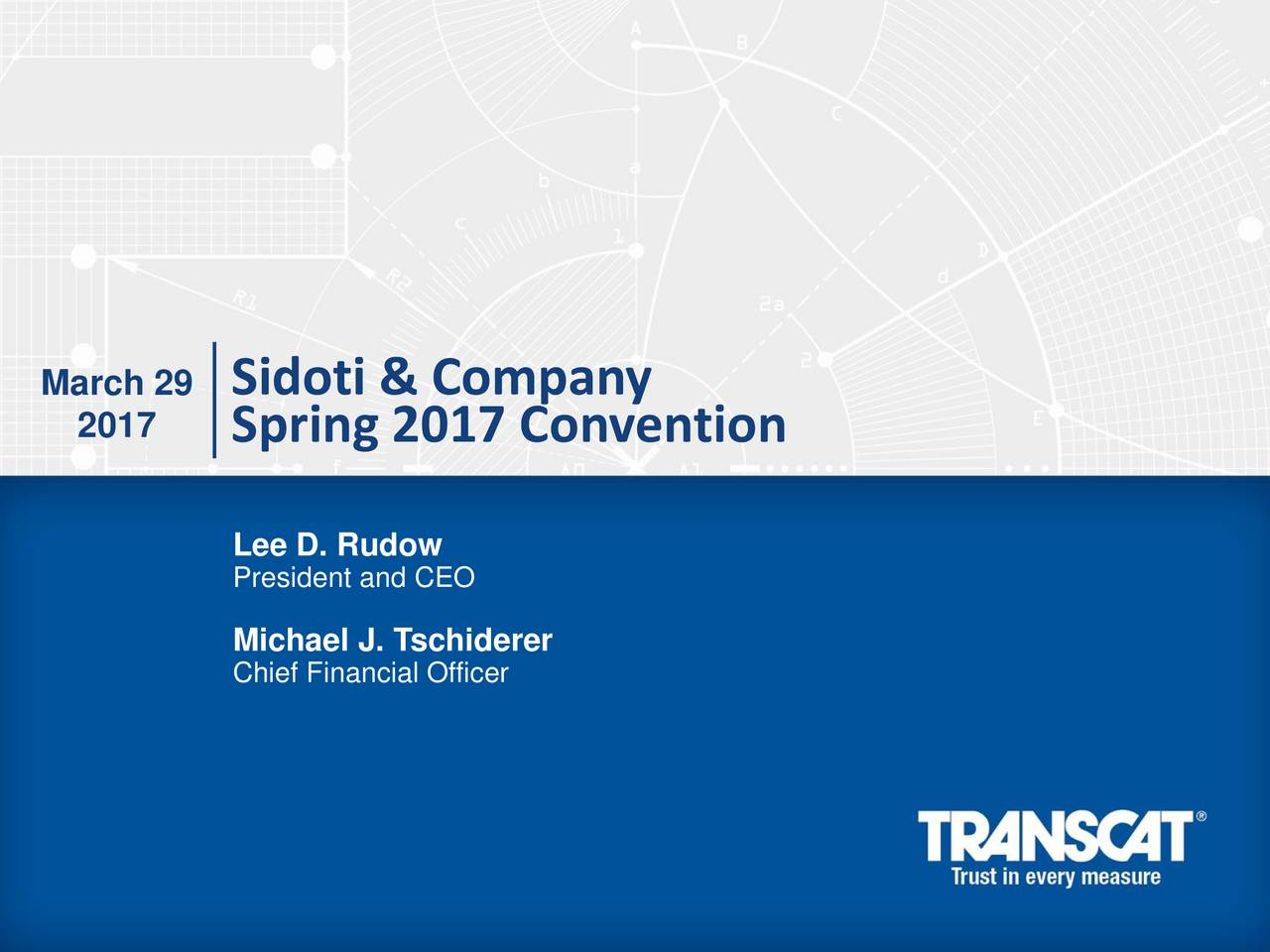 2017 Spring 2017 Convention Lee D. Rudow President and CEO Michael J. Tschiderer Chief Financial Officer 1