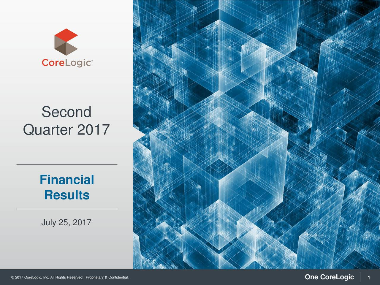 Quarter 2017 Financial Results July 25, 2017 2017 CoreLogic, Inc. All Rights Reserved. Proprietary & ConfOne CoreLogic1