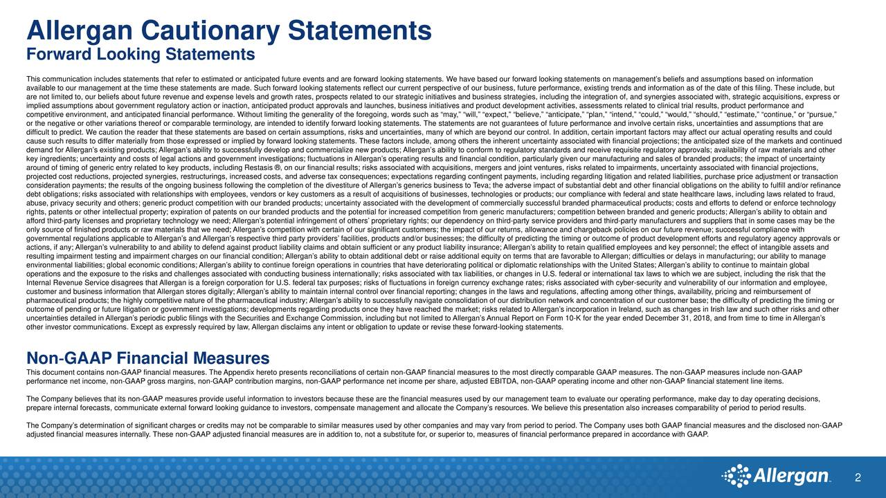 """Forward Looking Statements This communication includes statements that refer to estimated or anticipated future events and are forward looking statements. We have based our forward looking statements on management's beliefs and assumptions based on information available to our management at the time these statements are made. Such forward looking statements reflect our current perspective of our business, future performance, existing trends and information as of the date of this filing. These include, but are not limited to, our beliefs about future revenue and expense levels and growth rates, prospects related to our strategic initiatives and business strategies, including the integration of, and synergies associated with, strategic acquisitions, express or implied assumptions about government regulatory action or inaction, anticipated product approvals and launches, business initiatives and product development activities, assessments related to clinical trial results, product performance and competitive environment, and anticipated financial performance. Without limiting the generality of the foregoing, words such as """"may,"""" """"will,"""" """"expect,"""" """"believe,"""" """"anticipate,"""" """"plan,"""" """"intend,"""" """"could,"""" """"would,"""" """"should,"""" """"estimate,"""" """"continue,"""" or """"purs ue,"""" or the negative or other variations thereof or comparable terminology, are intended to identify forward looking statements. The statements are not guarantees of future performance and involve certain risks, uncertainties and assumptions that are difficult to predict. We caution the reader that these statements are based on certain assumptions, risks and uncertainties, many of which are beyond our control. In addition, certain important factors may affect our actual operating results and could cause such results to differ materially from those expressed or implied by forward looking statements. These factors include, among others the inherent uncertainty associated with financial projections; the anticipated size of the """