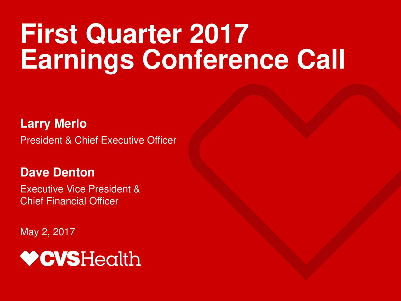 Earnings Conference Call Larry Merlo President & Chief Executive Officer Dave Denton Executive Vice President & Chief Financial Officer May 2, 2017