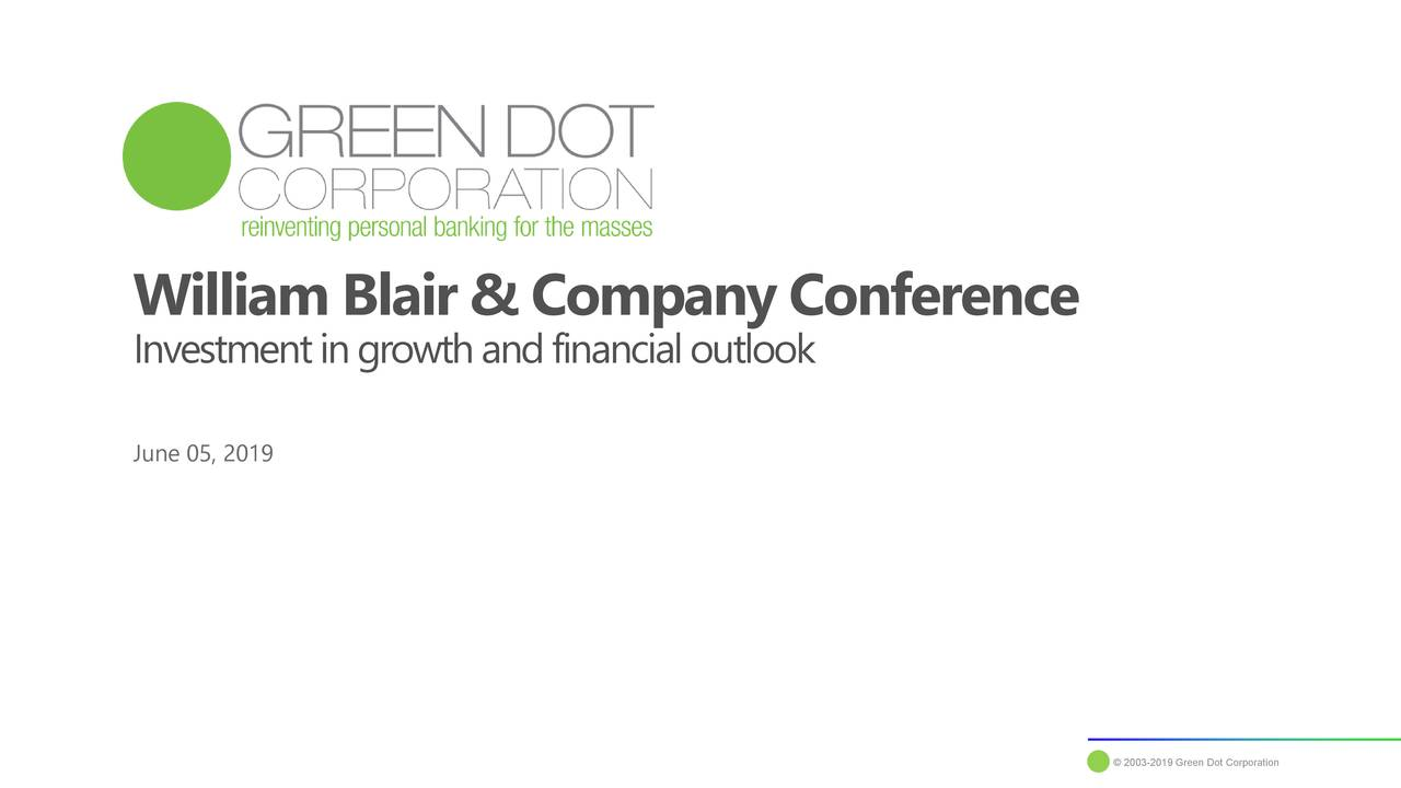 Investment in growth and financial outlook June 05, 2019 1© 2003-2019 Green Dot Corporation