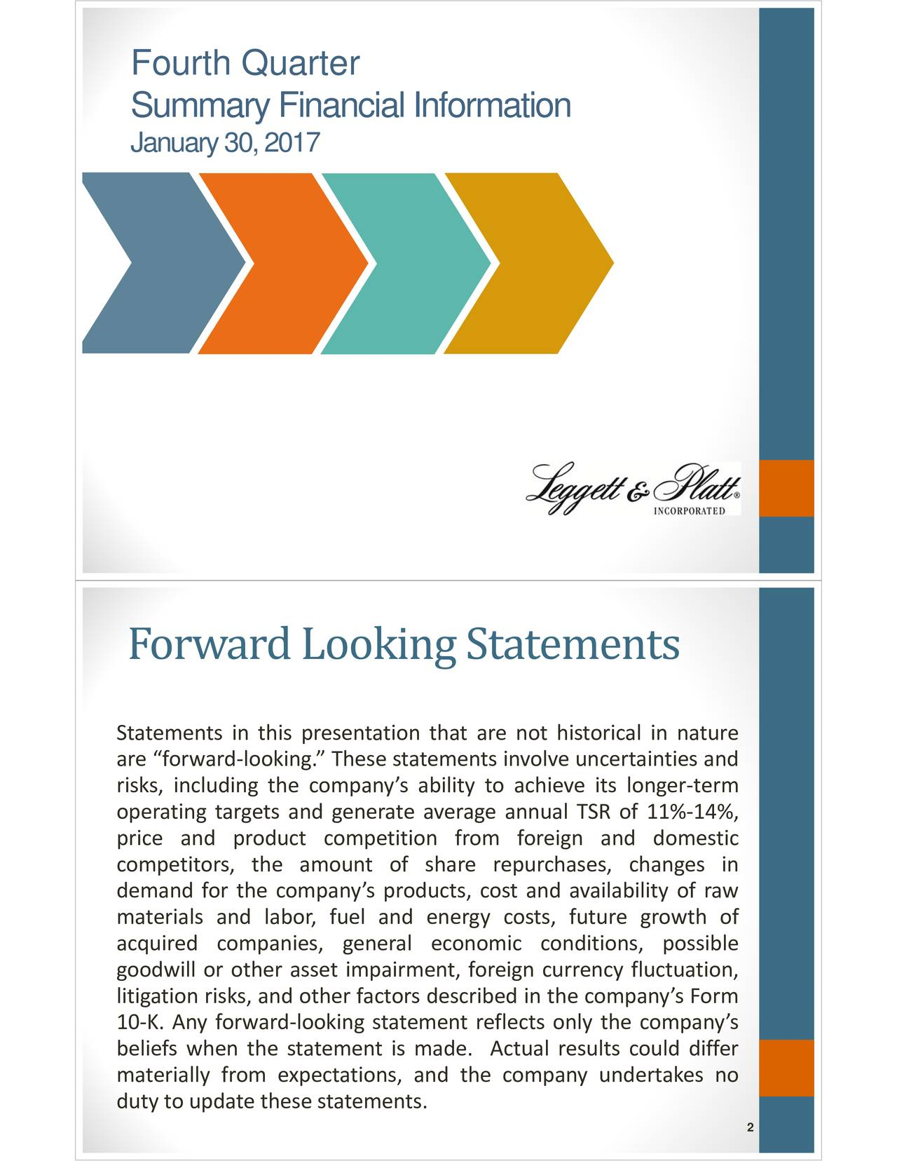 Summary Financial Information January 30, 2017 Forward Looking Statements Statements in this presentation that are not historical in nature are forwardlooking. These statements involve uncertainties and risks, including the companys ability to achieve its longerterm operating targets and generate average annual TSR of 11%14%, price and product competition from foreign and domestic competitors, the amount of share repurchases, changes in demand for the companys products, cost and availability of raw materials and labor, fuel and energy costs, future growth of acquired companies, general economic conditions, possible goodwill or other asset impairment, foreign currency fluctuation, litigation risks, and other factors described in the companys Form 10K. Any forwardlooking statement reflects only the companys beliefs when the statement is made. Actual results could differ materially from expectations, and the company undertakes no duty to update these statements. 2