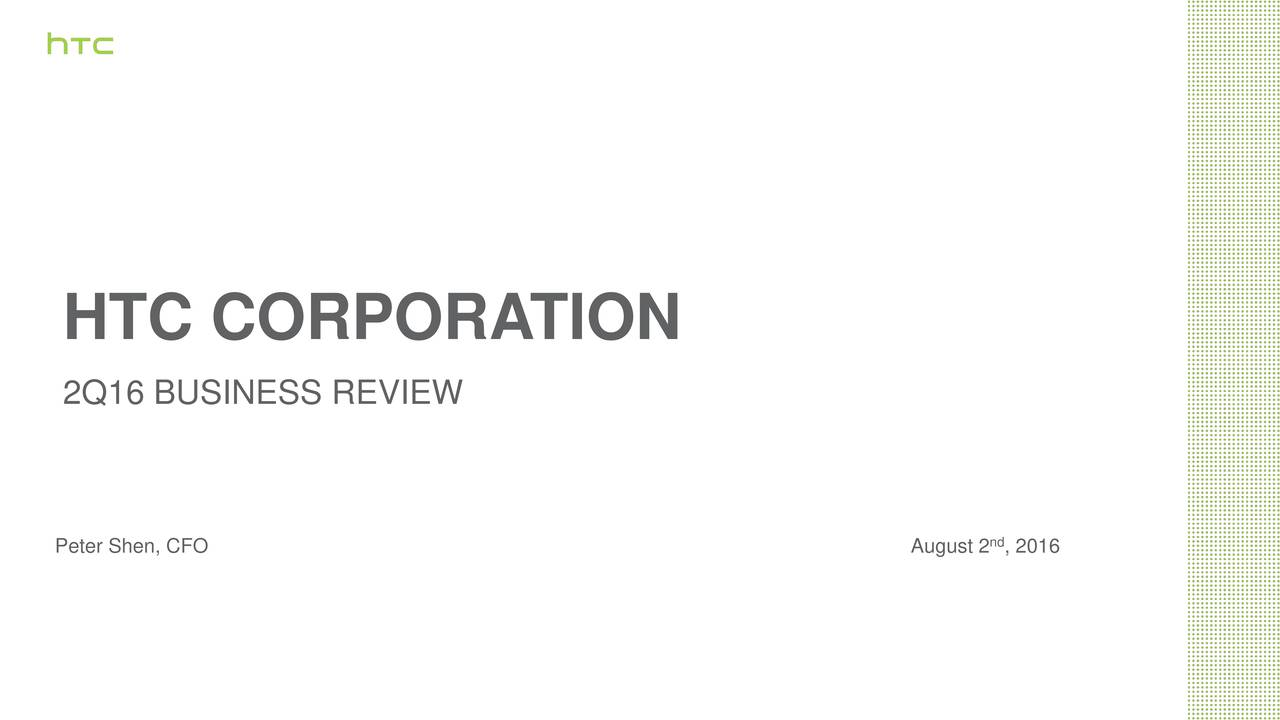 2Q16 BUSINESS REVIEW Peter Shen, CFO August 2 , 2016