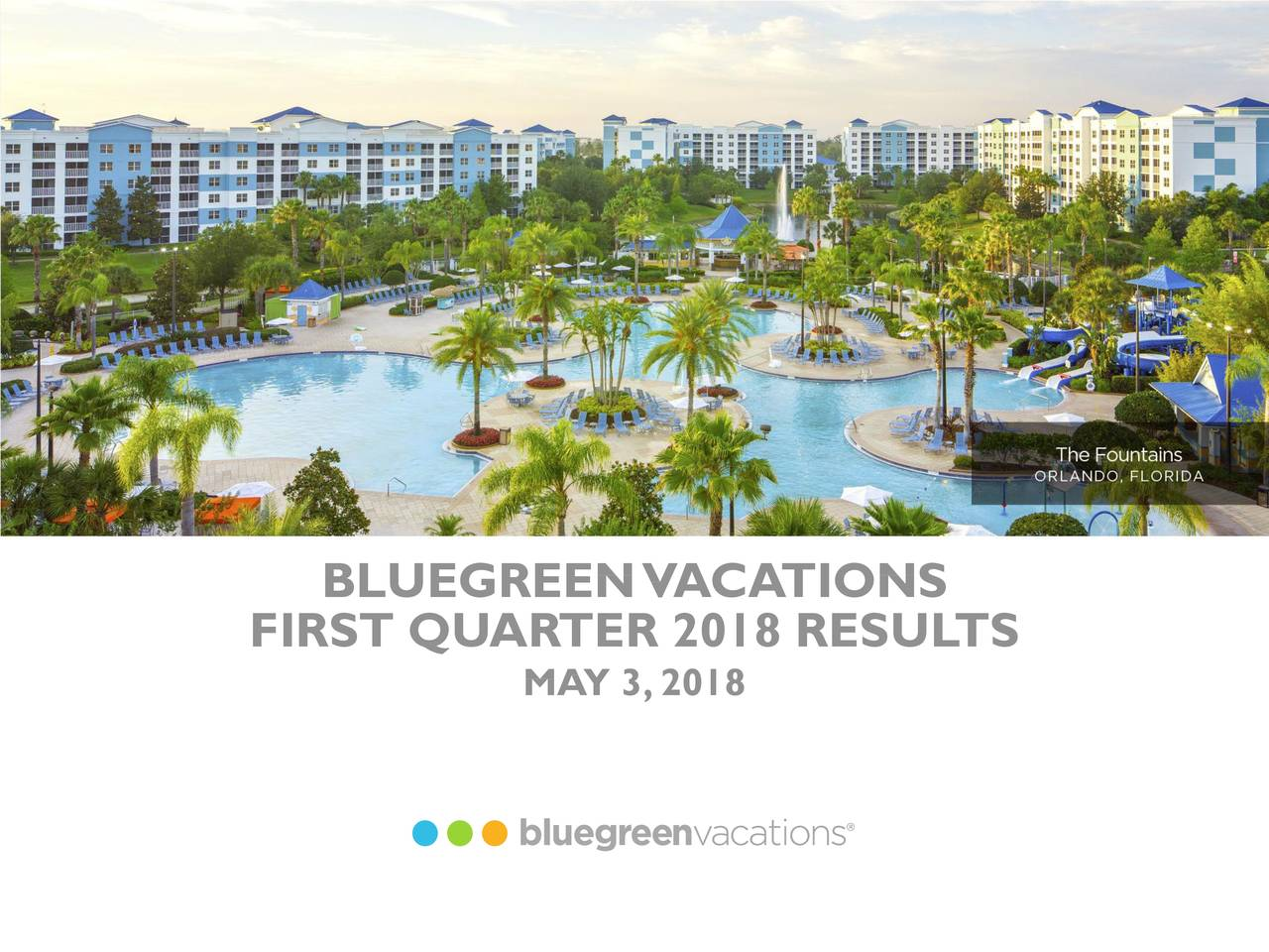 Not JustWhenYouAsk For It! BLUEGREENVACA TIONS FIRST QUARTER 2018 RESUL TS MAY 3,2018