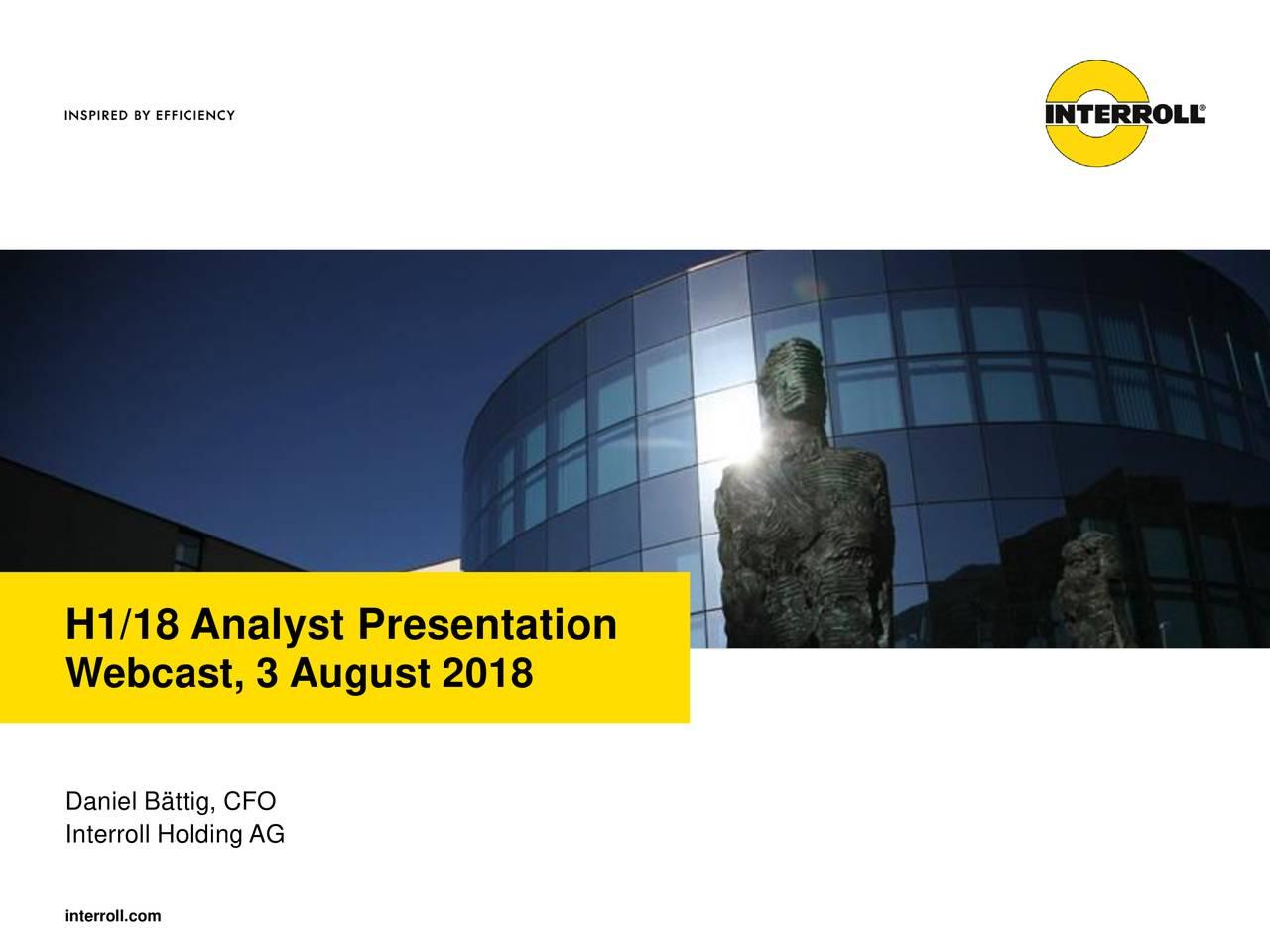 Webcast, 3 August 2018 Daniel Bättig, CFO Interroll Holding AG interroll.com
