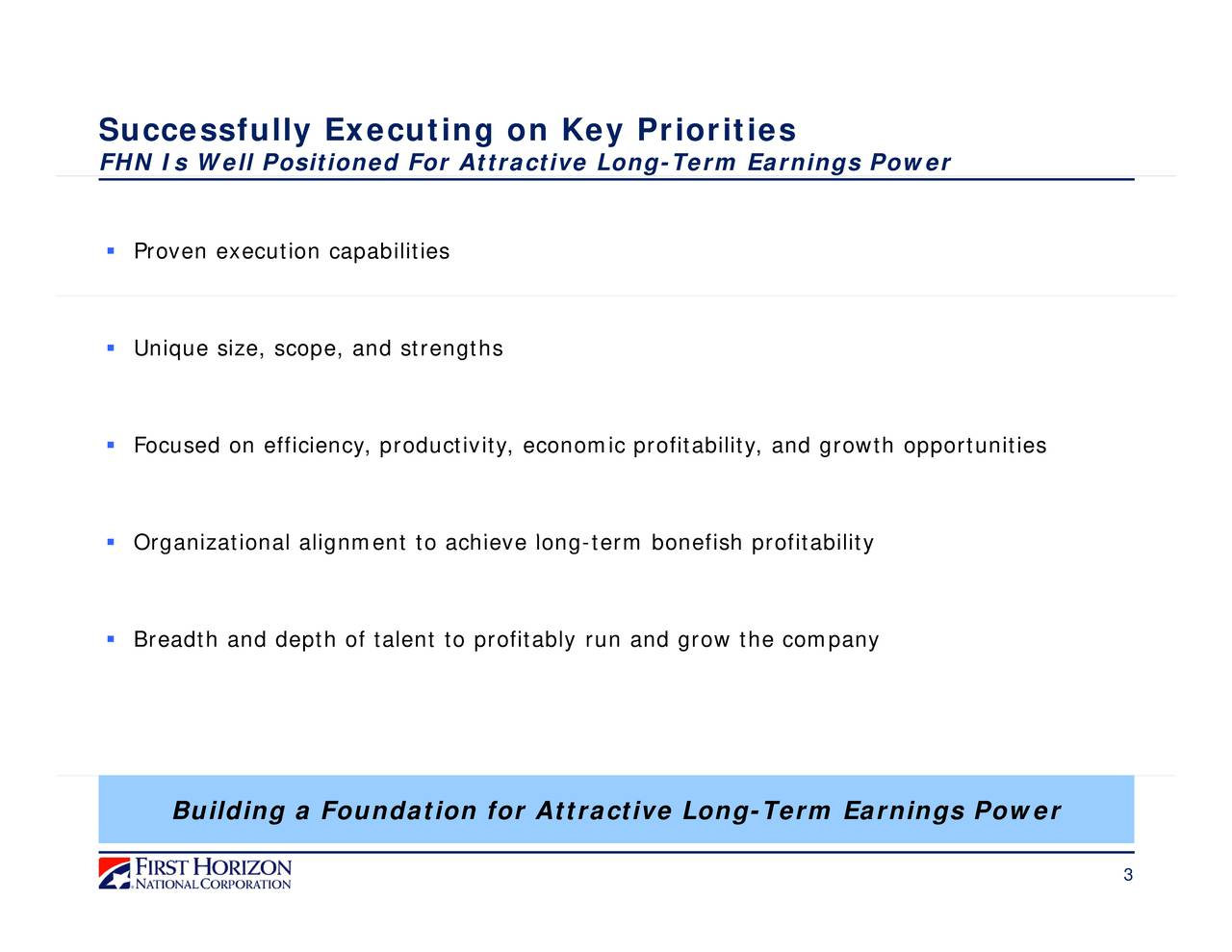 y ailit fit pro s fi one b ic profitability, and growth opportunities -rm b fi h fit bilit g on l ofitably run and grow the company hie ac o t t nmen lig l ona ti ia an r Building a Foundation for Attractive Long-Term Earnings Power Proven eUncquonsze,scoieOsaffietiy,tl liuctitttyhieclnomnt to pr SuF HNeIs WfellPyoEitencudtinrgAttnactivy Lonri-Teimiesarnings Power