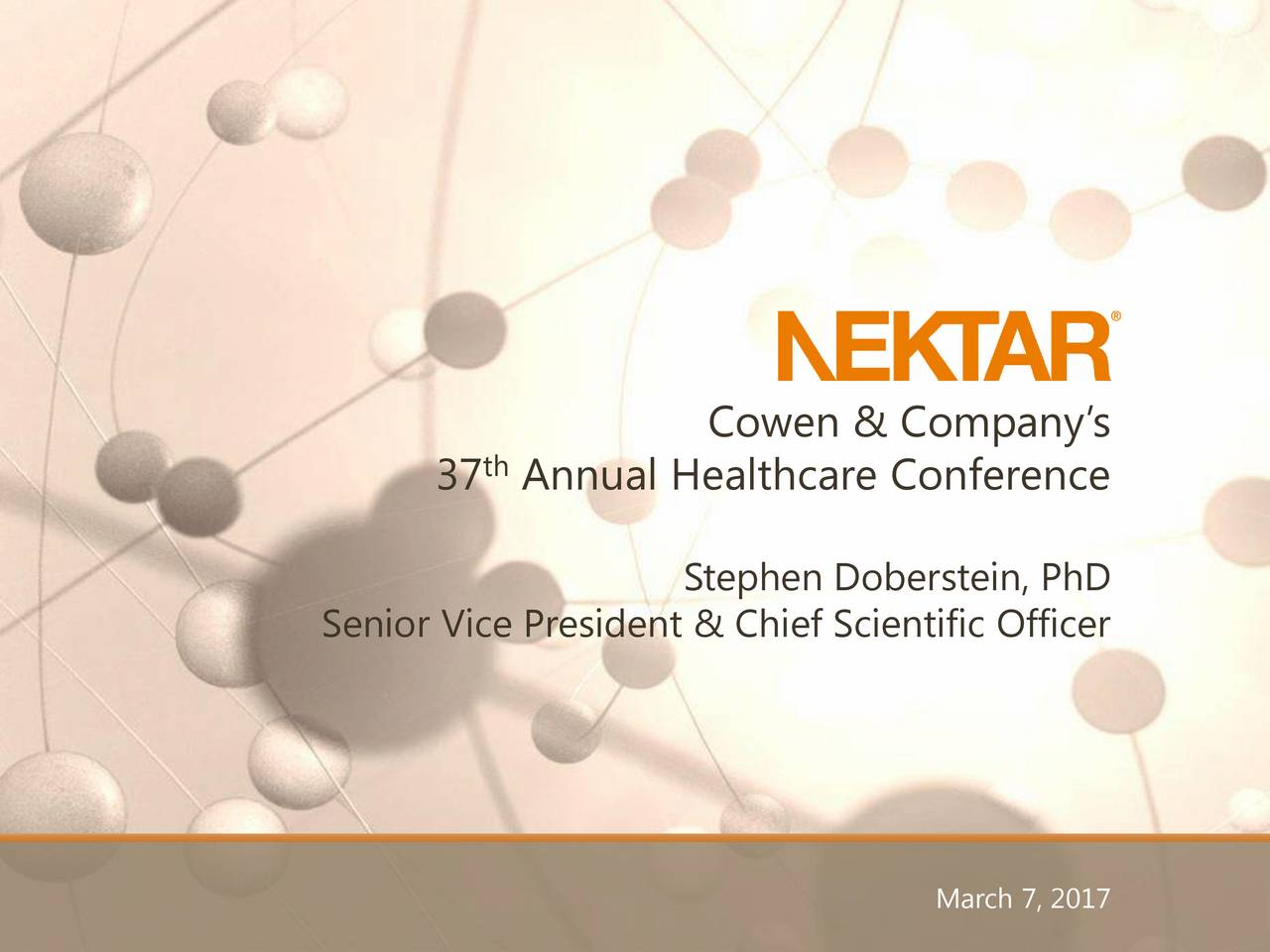 37 Annual Healthcare Conference Stephen Doberstein, PhD Senior Vice President & Chief Scientific Officer March 7, 2017