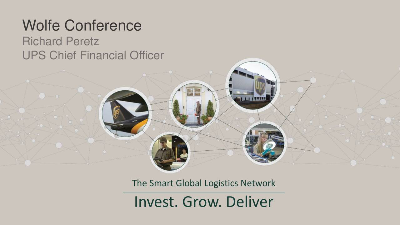 Richard Peretz UPS Chief Financial Officer The Smart Global Logistics Network Invest. Grow. Deliver