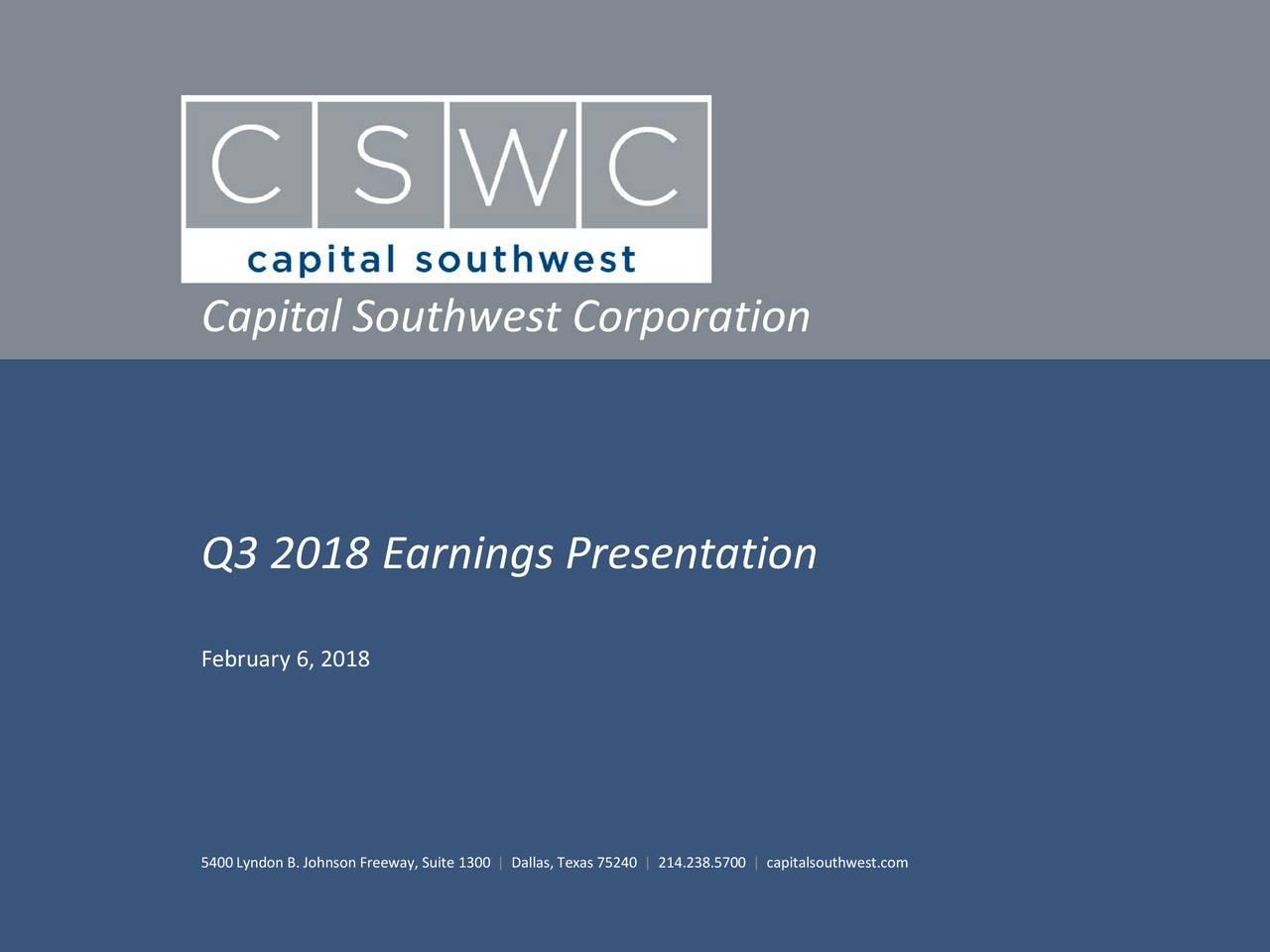 Q3 2018 Earnings Presentation February 6, 2018 5400Lyndon B. Johnson Freeway, Suite 1300 | Dallas, Texas 75240 | 214.238.5700 | capitalsouthwest.com