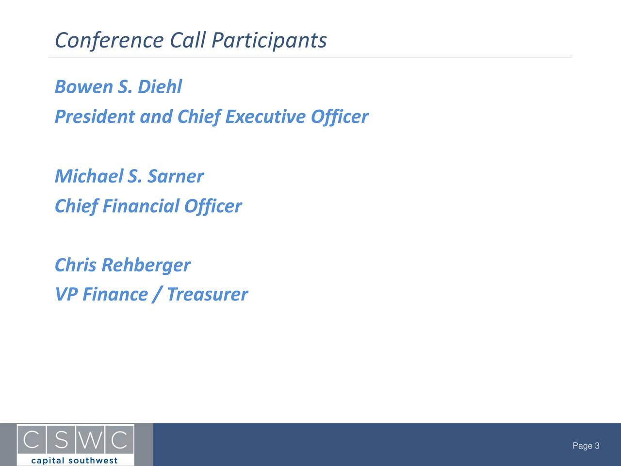 Bowen S. Diehl President and Chief Executive Officer Michael S. Sarner Chief Financial Officer Chris Rehberger VP Finance / Treasurer Page 3