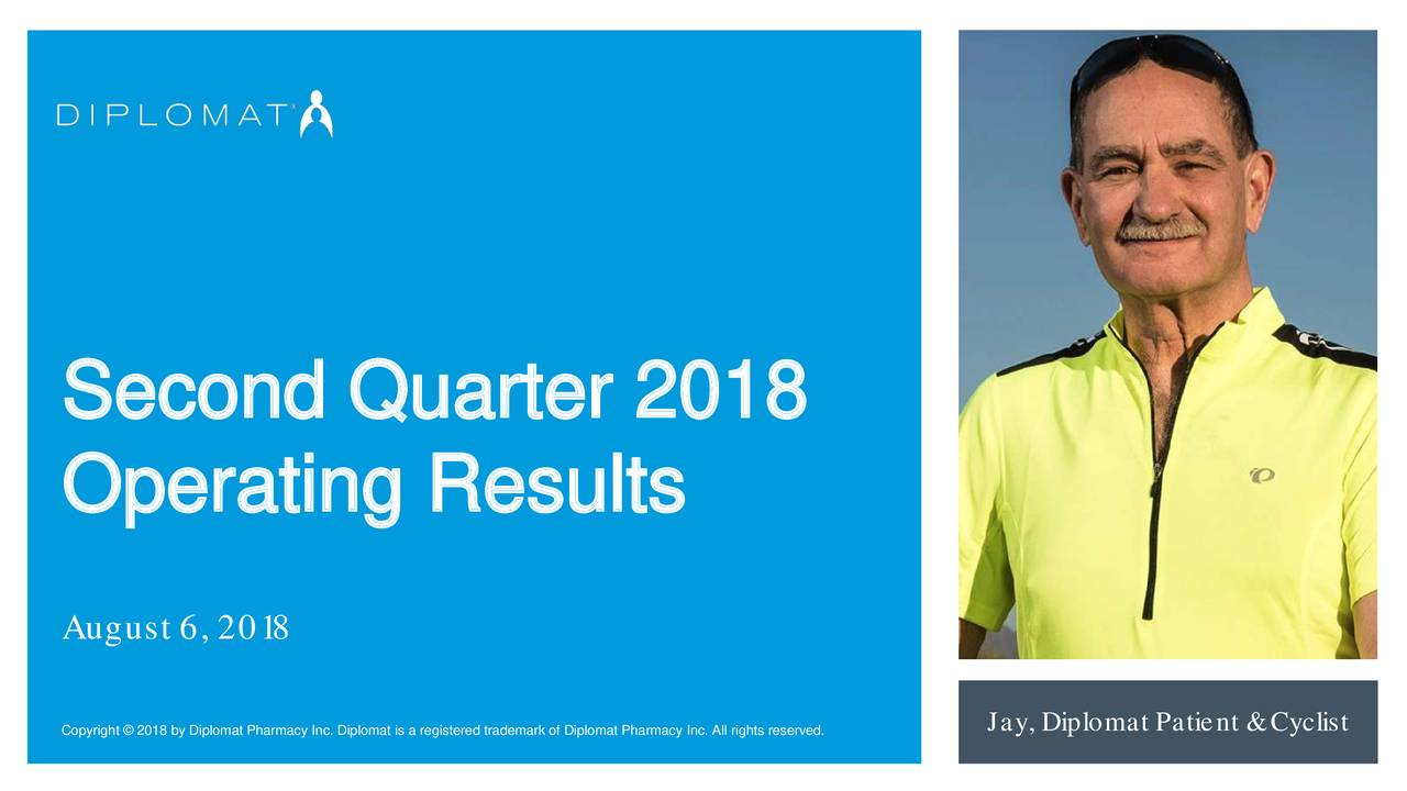 Operating Results August 6,801 Copyright © 2018 by Diplomat Pharmacy Inc. Diplomat is a registered t rademark of Diplomat Pharmacy Inc. All rights reserved.