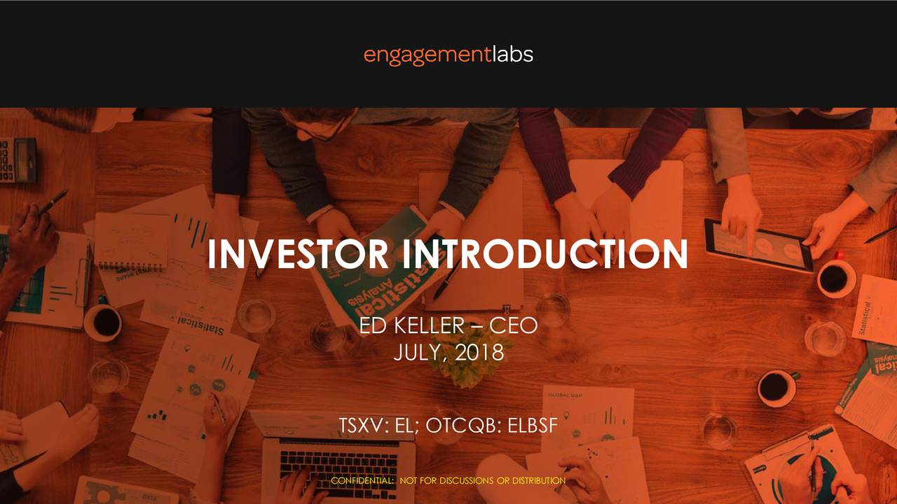 ED KELLER – CEO JULY, 2018 TSXV: EL; OTCQB: ELBSF CONFIDENTIAL: NOT FOR DISCUSSIONS OR DISTRIBUTION