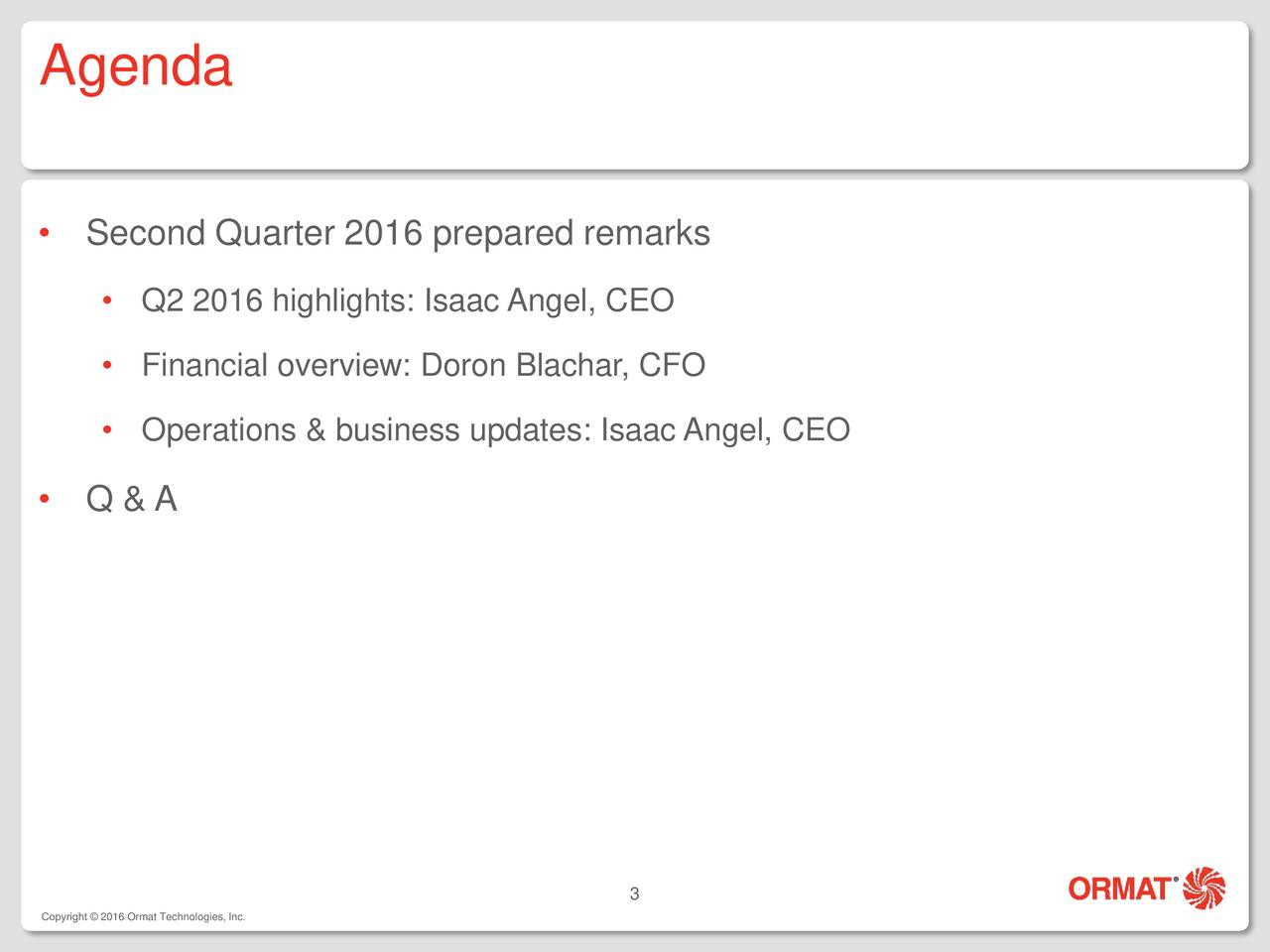 Second Quarter 2016 prepared remarks Q2 2016 highlights: Isaac Angel, CEO Financial overview: Doron Blachar, CFO Operations & business updates: Isaac Angel, CEO Q & A 3 Copyright  2016 Ormat Technologies, Inc.