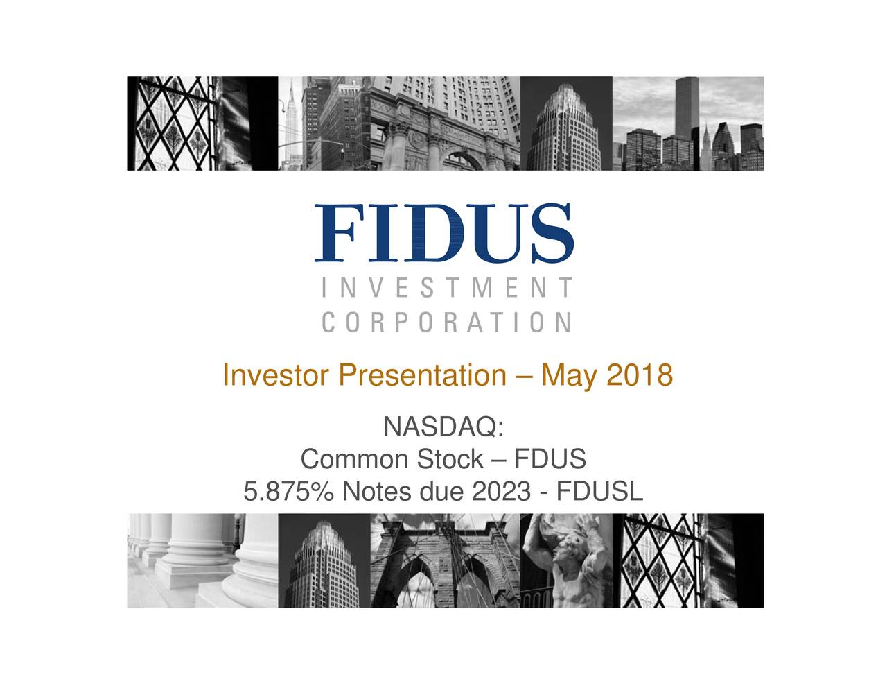 Common Stock – FDUS 5.875% Notes due 2023 - FDUSL Investor Presentation – May 2018