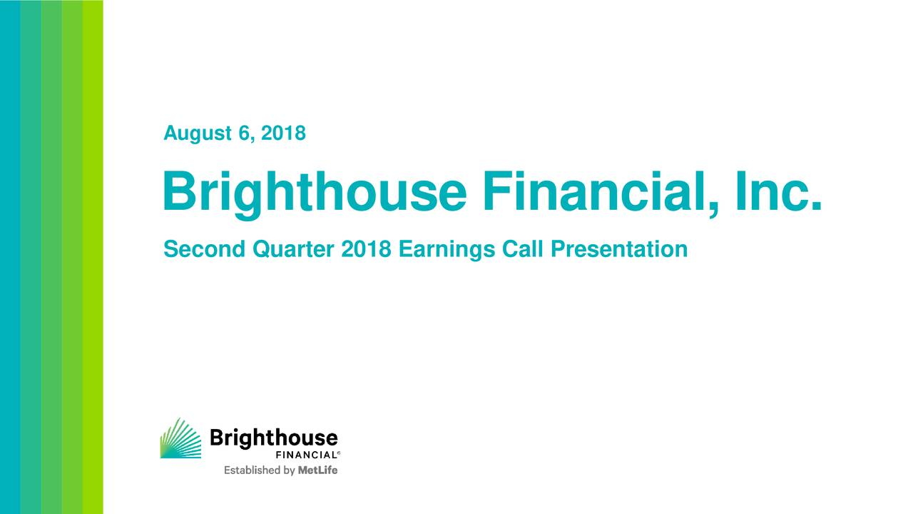 Brighthouse Financial, Inc. Second Quarter 2018 Earnings Call Presentation