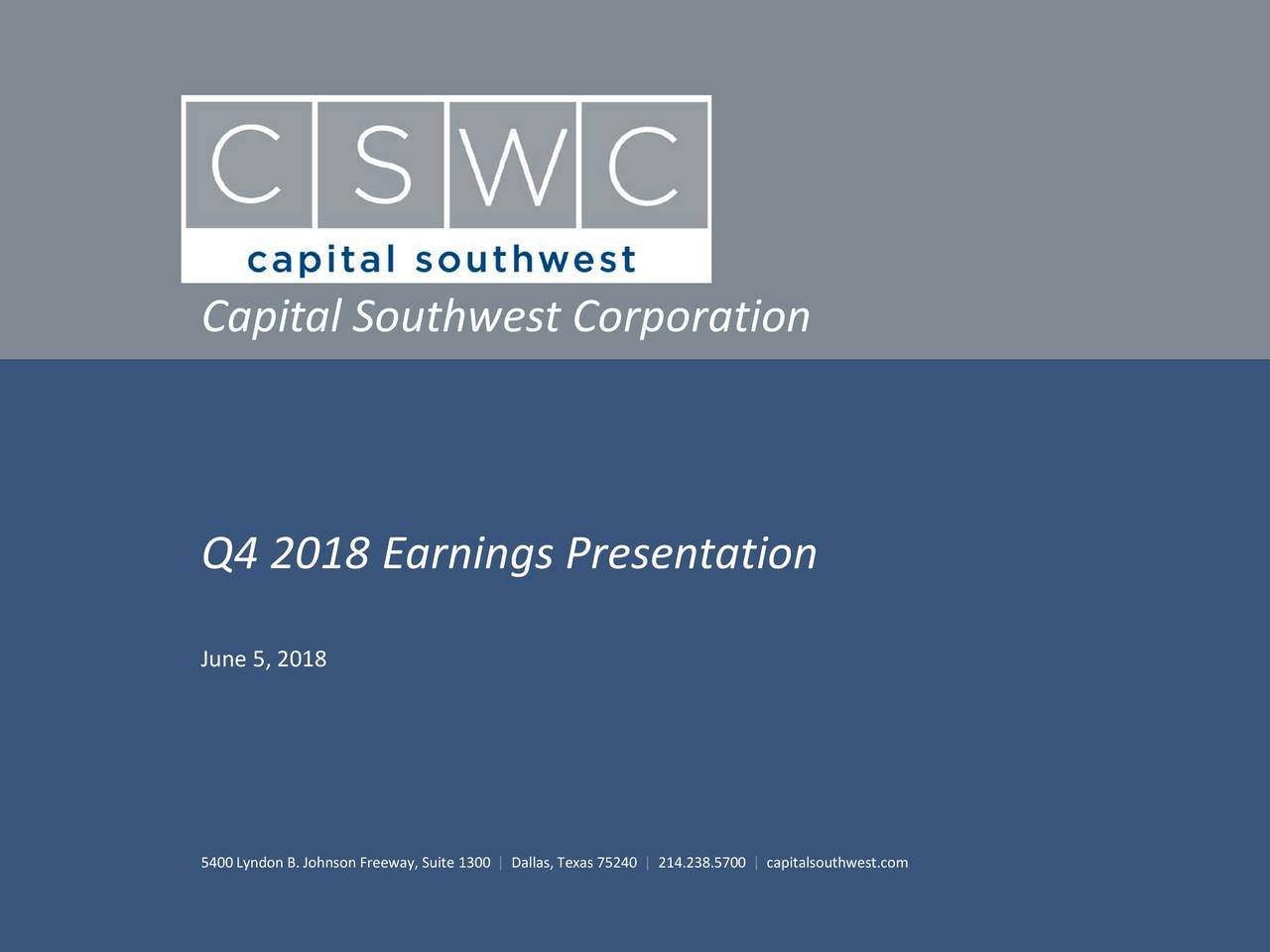 Q4 2018 Earnings Presentation June 5, 2018 5400Lyndon B. Johnson Freeway, Suite 1300 | Dallas, Texas 75240 | 214.238.5700 | capitalsouthwest.com