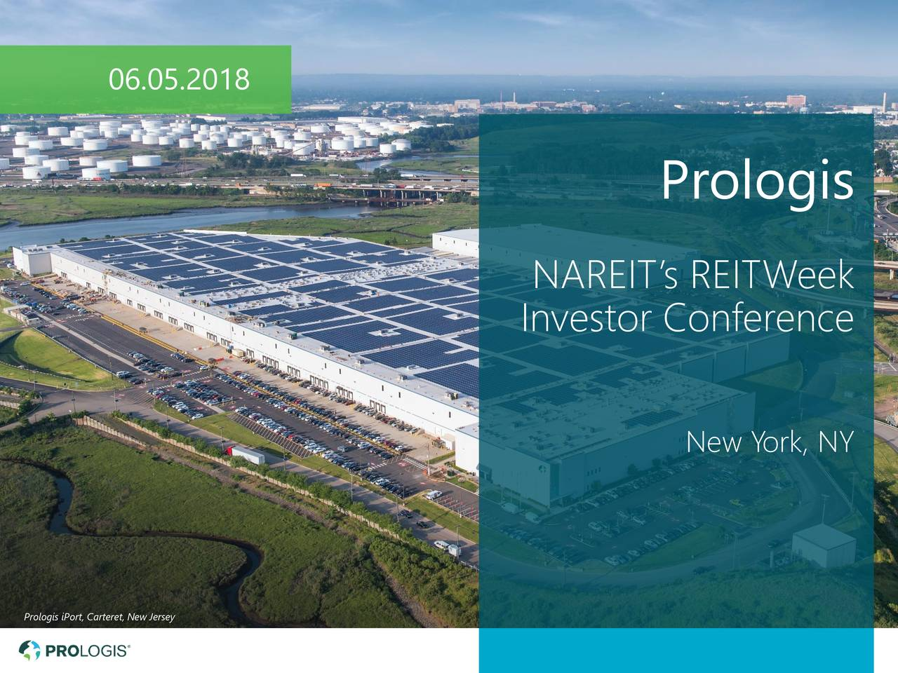 Prologis NAREIT's REITWeek Investor Conference New York, NY Prologis iPort, Carteret, New Jersey