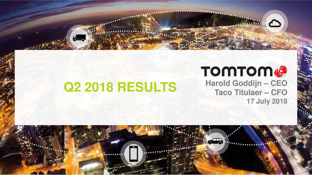 Q2 2018 RESULTS Taco Titulaer – CFO 17 July 2018