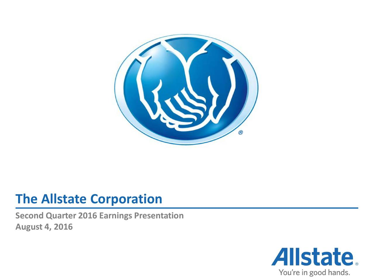 The Allstate Corporation Second Quarter 2016 Earnings Presentation August 4, 2016