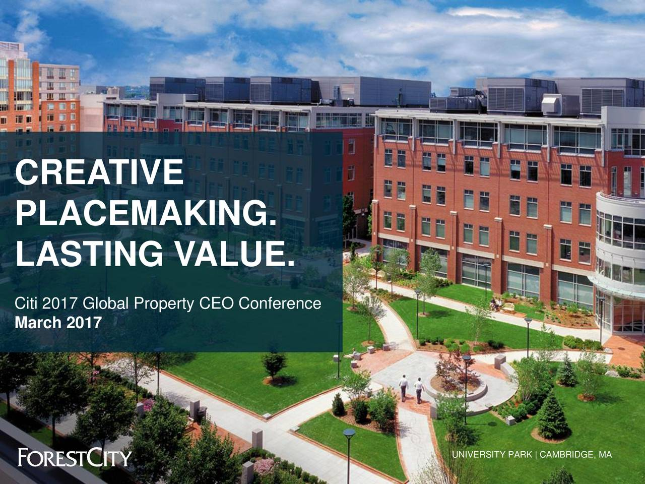 PLACEMAKING. LASTING VALUE. Citi 2017 Global Property CEO Conference March 2017 UNIVERSITY PARK | CAMBRIDGE, MA