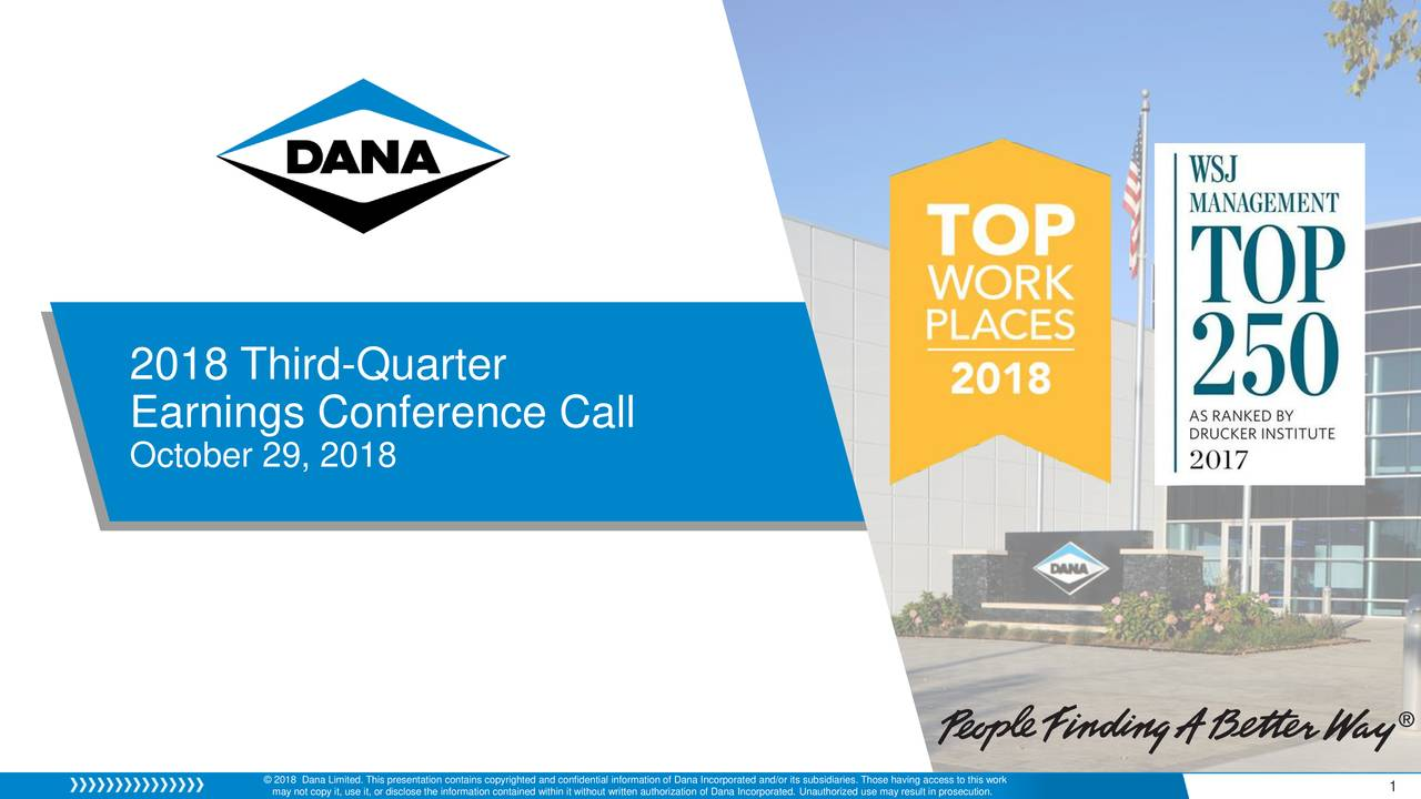 Earnings Conference Call October 29, 2018 © 2018 Dana Limited. This presentation contains copyrighted and confidential information of Dana Incorporated and/or its subsidiaries. Those having access to this work