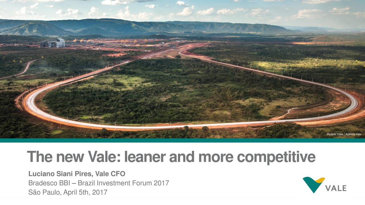 The new Vale:leaner and more competitive Luciano Siani Pires, Vale CFO Bradesco BBI  Brazil Investment Forum 2017 1 So Paulo, April 5th, 2017